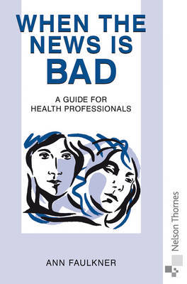 When the News is Bad: A Guide for Health Professionals by Ann Faulkner image