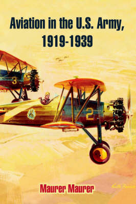 Aviation in the U.S. Army, 1919-1939 by Maurer Maurer image