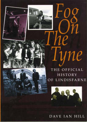 Fog on the Tyne: The Official History of Lindisfarne by Dave Ian Hill image