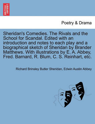 Sheridan's Comedies. the Rivals and the School for Scandal. Edited with an Introduction and Notes to Each Play and a Biographical Sketch of Sheridan by Brander Matthews. with Illustrations by E. A. Abbey, Fred. Barnard, R. Blum, C. S. Reinhart, Etc. by Richard Brinsley Butler Sheridan image