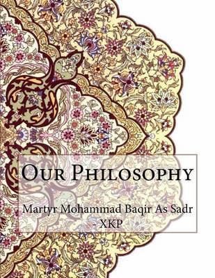 Our Philosophy by Martyr Mohammad Baqir as Sadr - Xkp image