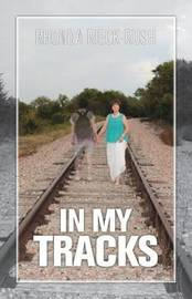 In My Tracks by Rhonda Rieck-Rush