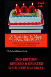 100 Small Fires to Make Your Book Sales Blaze! by Tk Read