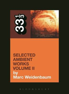 Aphex Twin's Selected Ambient Works Volume II by Marc Weidenbaum