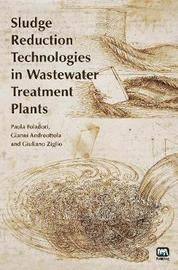 Sludge Reduction Technologies in Wastewater Treatment Plants by Paola Foladori