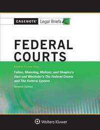 Federal Courts, Keyed to Hart and Wechsler by Casenote Legal Briefs