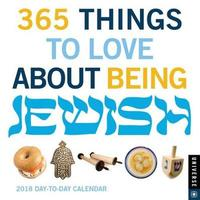 365 Things to Love About Being Jewish 2018 Day-to-Day Calendar by Universe Publishing