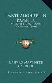 Dante Alighieri in Ravenna: Memorie Storiche Con Documenti (1864) by Gasparo Martinetti Cardoni