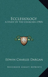 Ecclesiology: A Study of the Churches (1905) by Edwin Charles Dargan