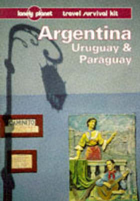 Argentina, Uruguay and Paraguay by Wayne Bernhardson
