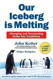 Our Iceberg is Melting: Changing and Succeeding Under Any Conditions by John Kotter image