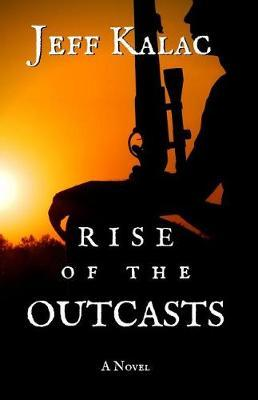 Rise of the Outcasts by Jeff Kalac