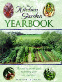 The Kitchen Garden Yearbook: Month-by-Month Guide to Growing Your Own Vegetables by Daphne Ledward image