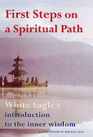 "First Steps on a Spiritual Path by ""White Eagle"""