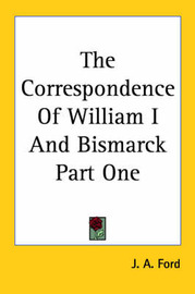 The Correspondence Of William I And Bismarck Part One image