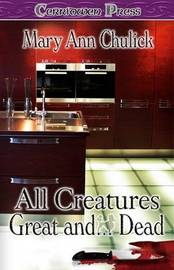 All Creatures Great And...Dead by Mary Ann Chulick image