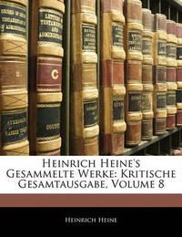 Heinrich Heine's Gesammelte Werke: Kritische Gesamtausgabe, Volume 8 by Heinrich Heine