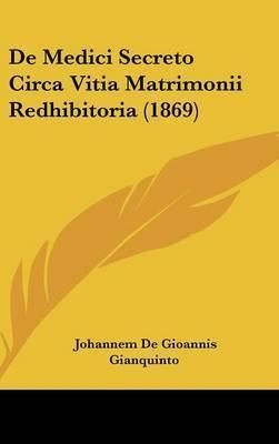 de Medici Secreto Circa Vitia Matrimonii Redhibitoria (1869) by Johannem De Gioannis Gianquinto