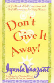 Don't Give It Away!: A Workbook of Self Awareness and Self Affirmations for Young Women by Iyanla Vanzant