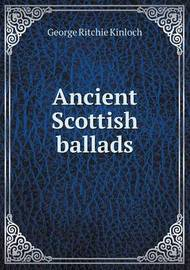 Ancient Scottish Ballads by George Ritchie Kinloch