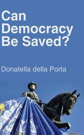 Can Democracy Be Saved? by Donatella della Porta