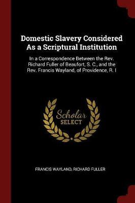 Domestic Slavery Considered as a Scriptural Institution by Francis Wayland image