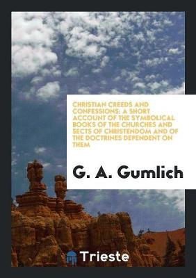 Christian Creeds and Confessions by G A Gumlich image