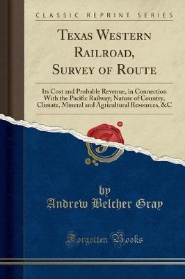 Texas Western Railroad, Survey of Route by Andrew Belcher Gray