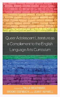 Queer Adolescent Literature as a Complement to the English Language Arts Curriculum by Paula Greathouse