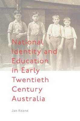National Identity and Education in Early Twentieth Century Australia by Jan Keane image
