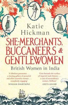 She-Merchants, Buccaneers and Gentlewomen by Katie Hickman