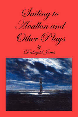 Sailing to Avallon and Other Plays by Dedwydd Jones image