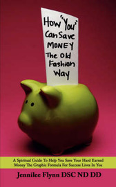 How You Can Save Money the Old Fashion Way: A Spiritual Guide to Help You Save Your Hard Earned Money the Graphic Formula for Success Lives in You by Jennilee Flynn image
