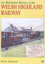An Illustrated History of the Welsh Highland Railway by Peter Johnson image