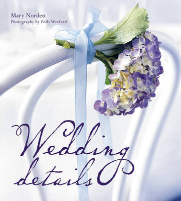 Wedding Details by Mary Norden
