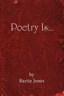 Poetry Is... by Bartie Jones