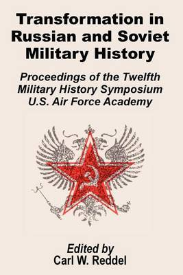 Transformation in Russian and Soviet Military History: Proceedings of the Twelfth Military Symposium U.S. Air Force Academy