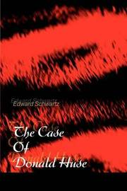 The Case of Donald Huse by Edward Schwartz