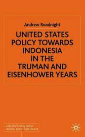 United States Policy Towards Indonesia in the Truman and Eisenhower Years by Andrew Roadnight image