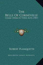The Bells of Corneville: Comic Opera in Three Acts (1907) by Robert Planquette