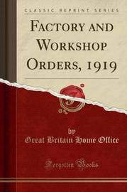 Factory and Workshop Orders, 1919 (Classic Reprint) by Great Britain Home Office