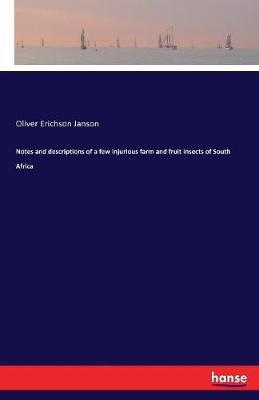 Notes and Descriptions of a Few Injurious Farm and Fruit Insects of South Africa by Oliver Erichson Janson