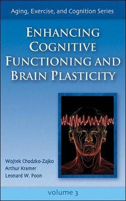 Enhancing Cognitive Functioning and Brain Plasticity by Wojtek Chodzko-Zajko