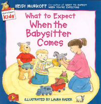 What to Expect When the Babysitter Comes by Heidi Murkoff