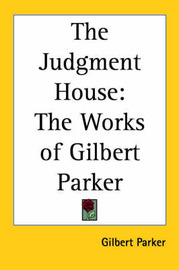 The Judgment House: The Works of Gilbert Parker by Gilbert Parker image