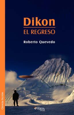 Dikon. El Regreso by Roberto Quevedo