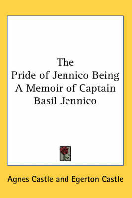The Pride of Jennico Being A Memoir of Captain Basil Jennico by Agnes Castle