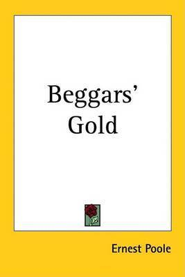 Beggars' Gold by Ernest Poole