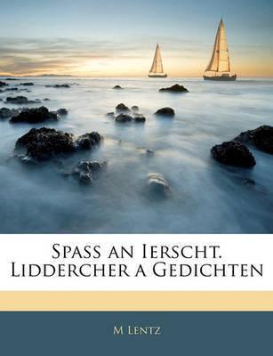 Spass an Ierscht. Liddercher a Gedichten by M Lentz