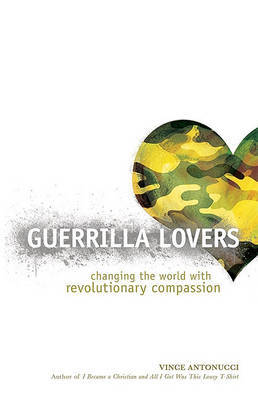 Guerrilla Lovers: Changing the World with Revolutionary Compassion by Vince Antonucci image